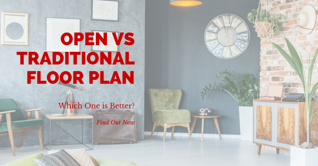 Open VS Traditional Floor Plan. Which one is Better?